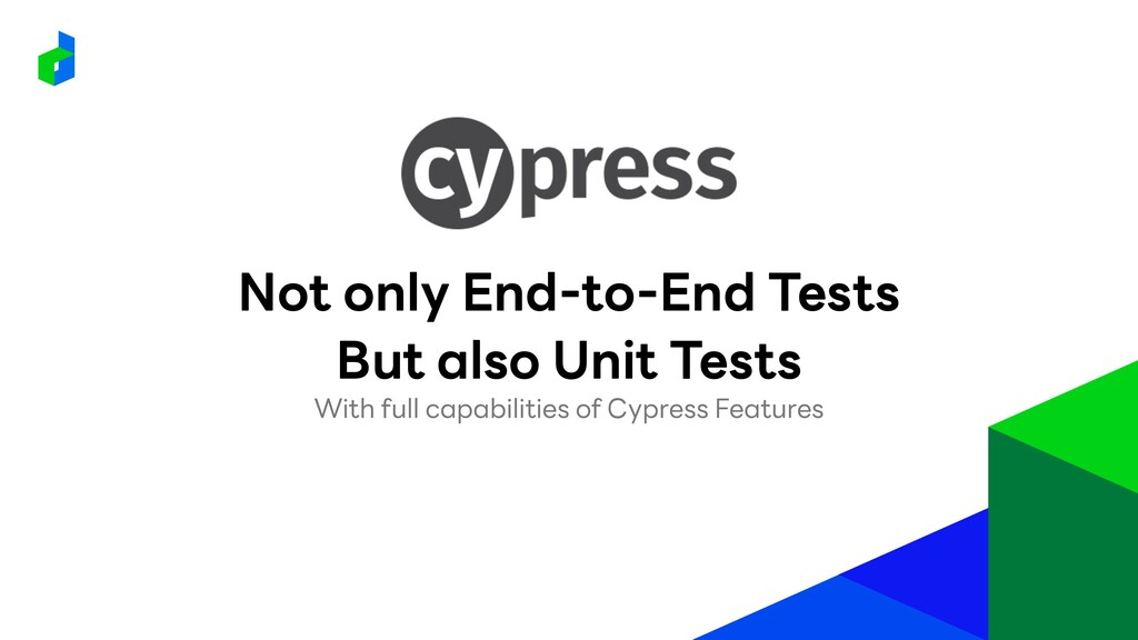Not only End-to-End Tests But also Unit Tests W...