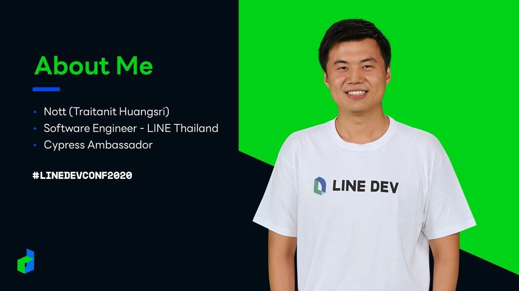 About Me • Nott (Traitanit Huangsri) • Software...