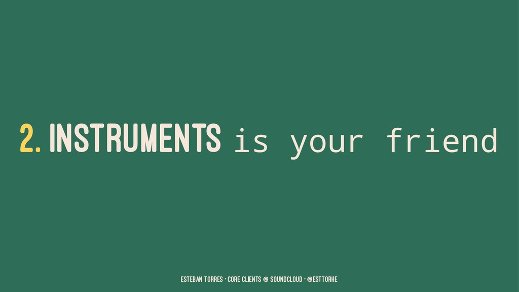 2. INSTRUMENTS is your friend Esteban Torres • ...