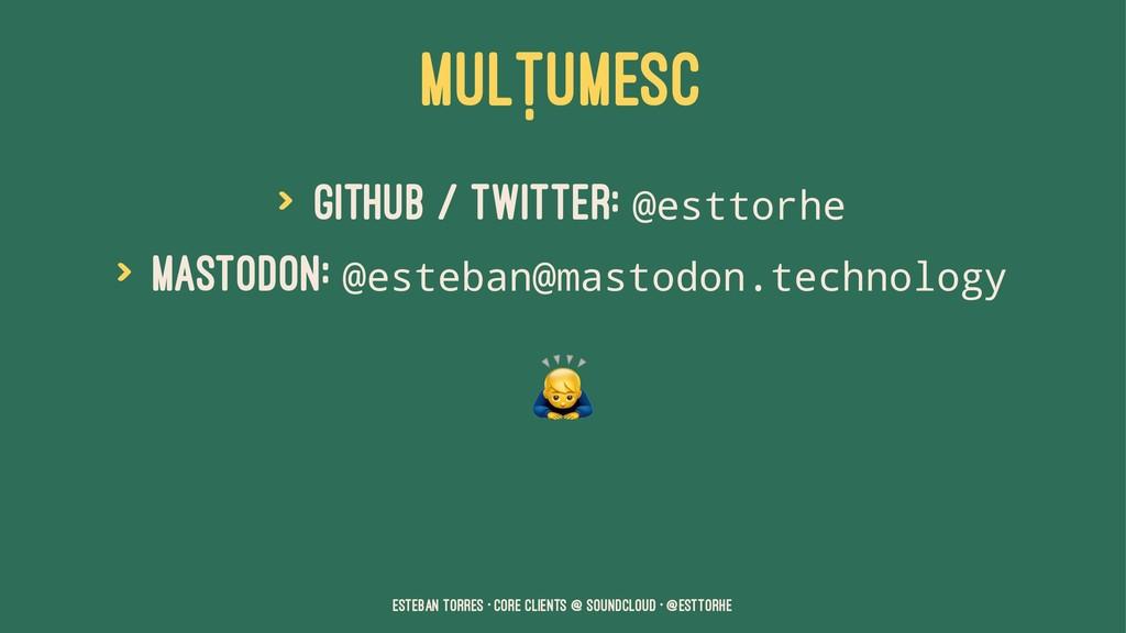 MULŢUMESC > Github / Twitter: @esttorhe > Masto...