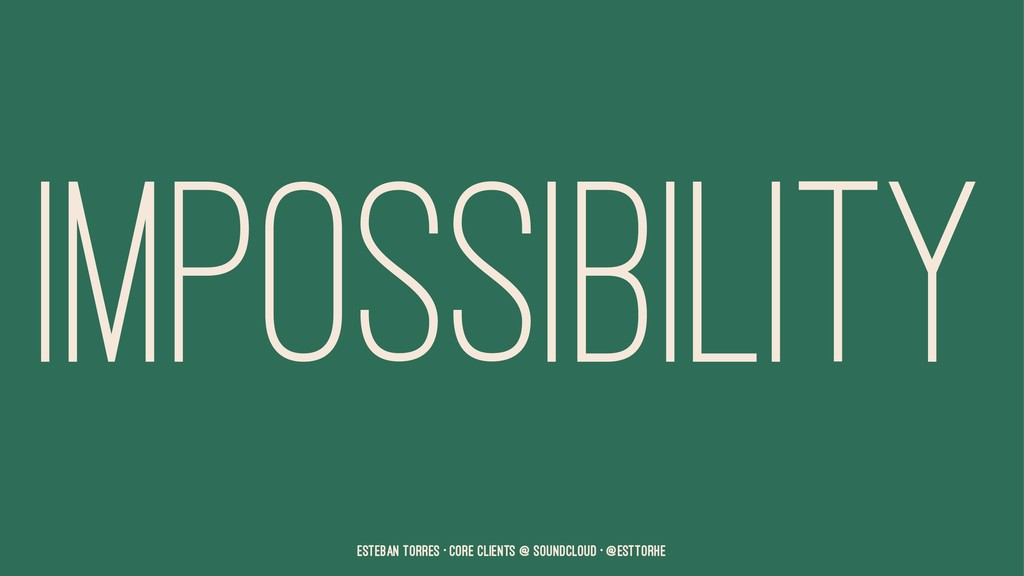 IMPOSSIBILITY Esteban Torres • Core Clients @ S...