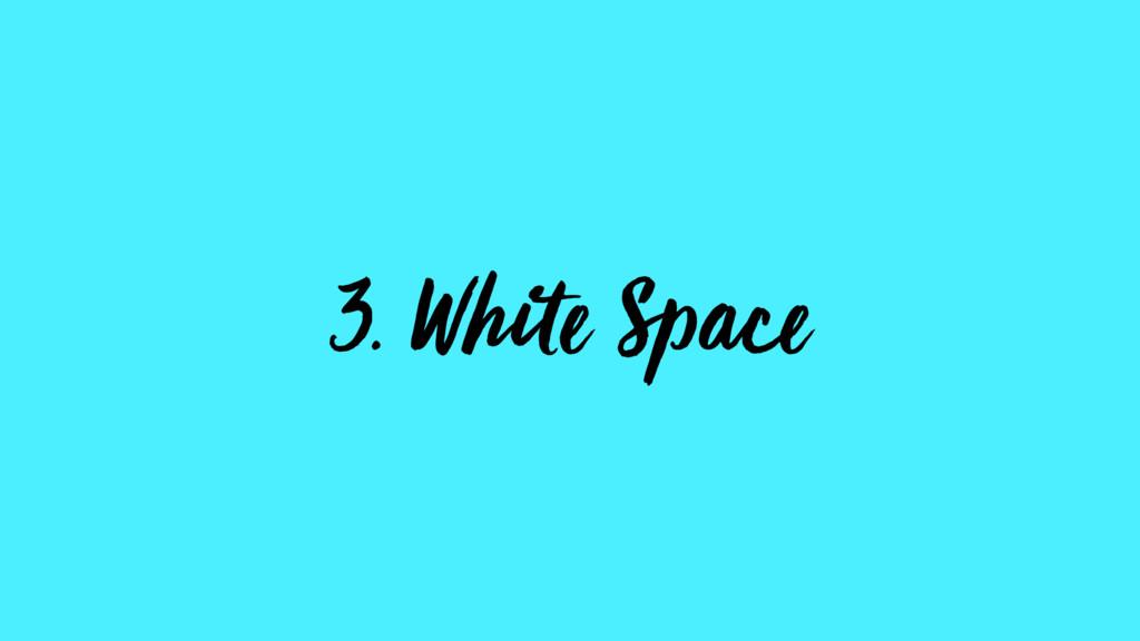 3. White Space