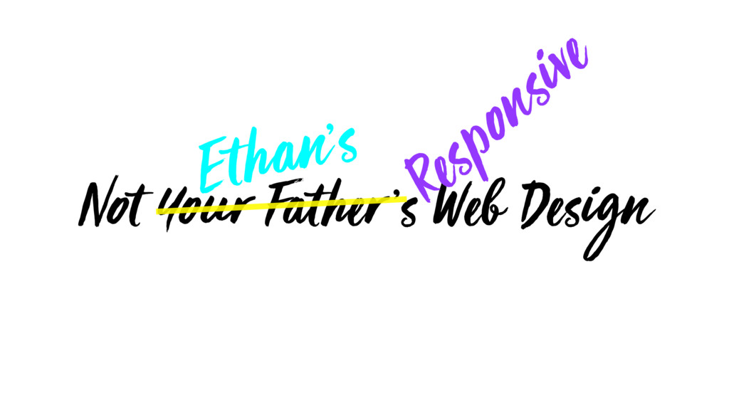 Not Your Father's Web Design Ethan's Responsive