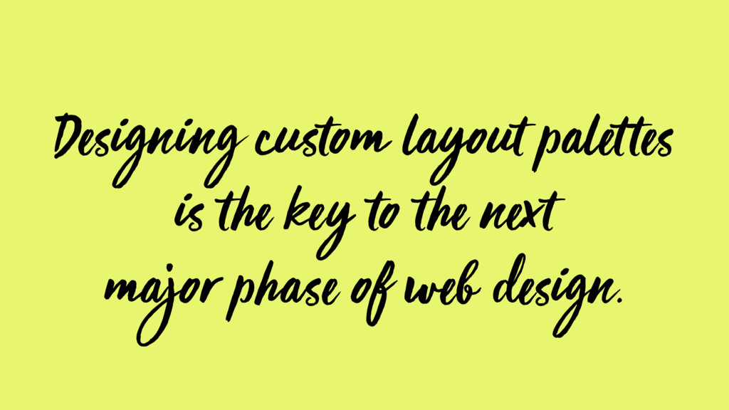 Designing custom layout palettes is the key to ...