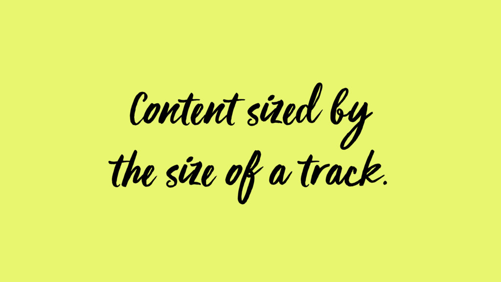 Content sized by the size of a track.