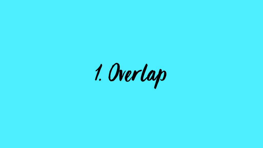 1. Overlap