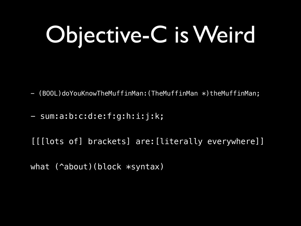Objective-C is Weird - (BOOL)doYouKnowTheMuffin...