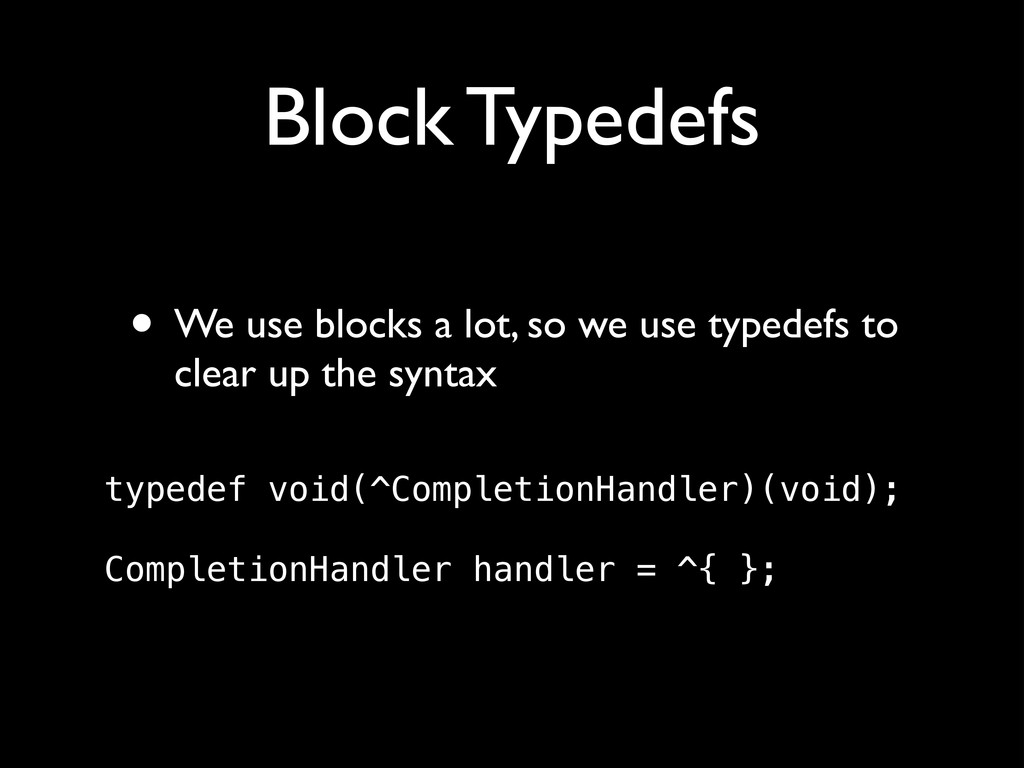 Block Typedefs • We use blocks a lot, so we use...