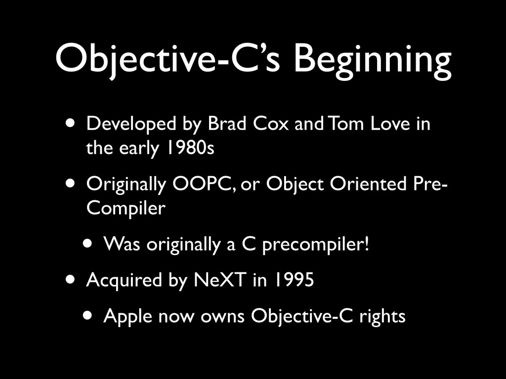 Objective-C's Beginning • Developed by Brad Cox...