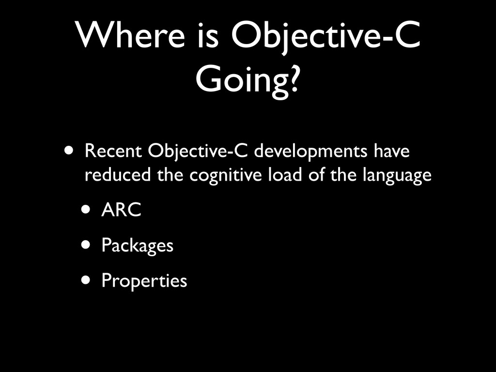 Where is Objective-C Going? • Recent Objective-...