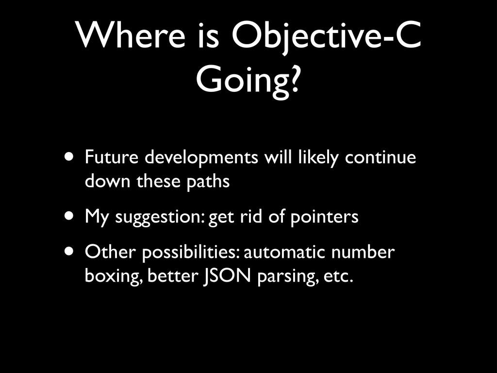Where is Objective-C Going? • Future developmen...