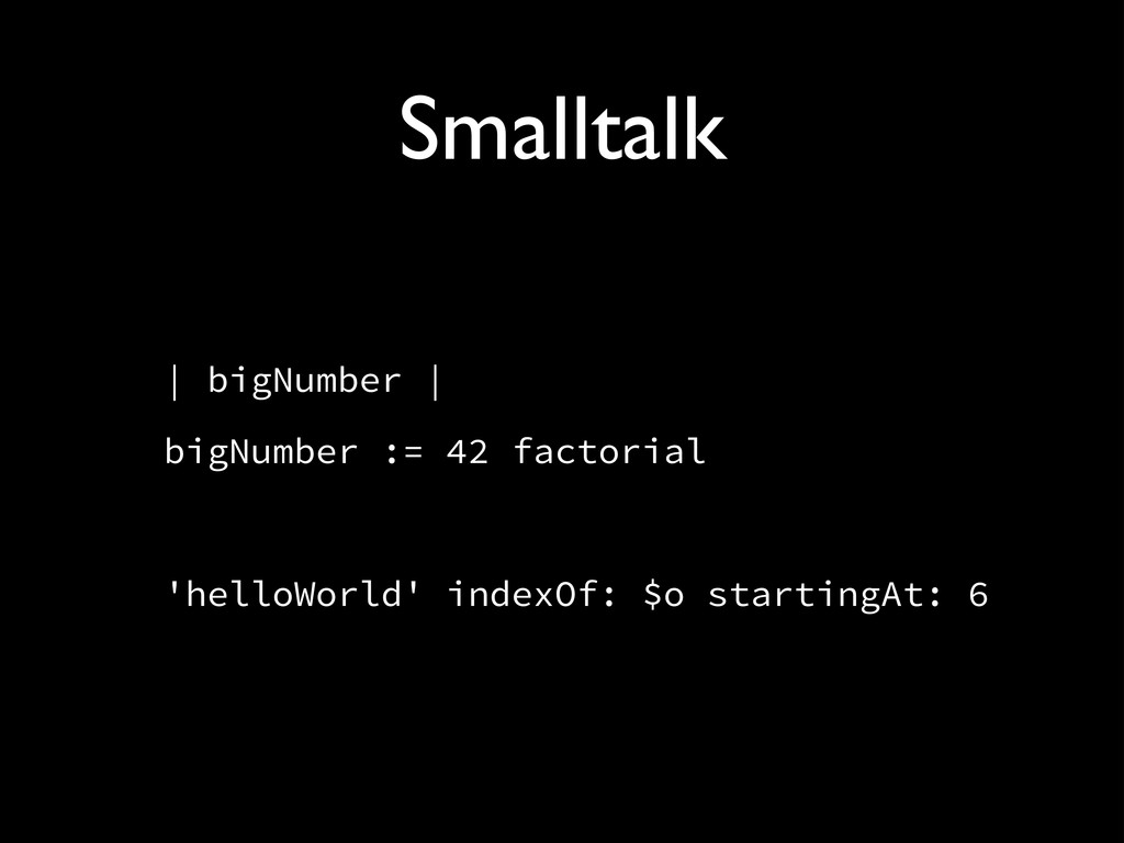 Smalltalk | bigNumber | bigNumber := 42 factori...
