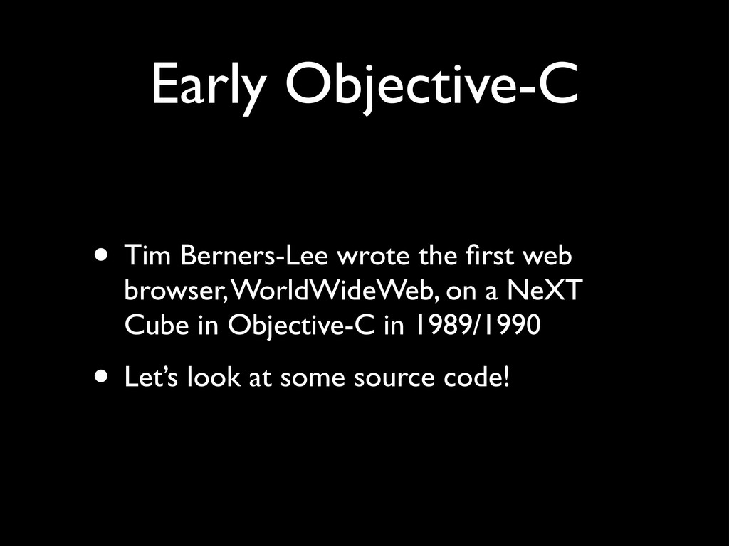 Early Objective-C • Tim Berners-Lee wrote the fi...