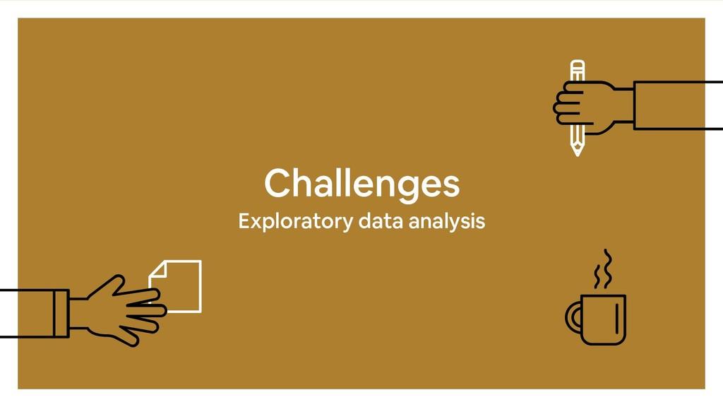 Challenges Exploratory data analysis