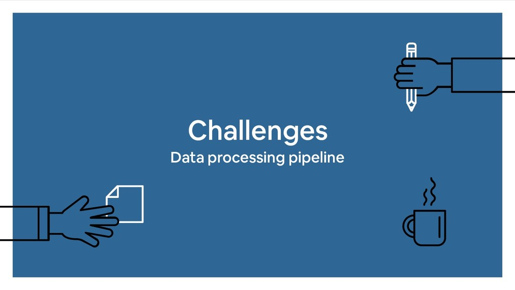 Challenges Data processing pipeline