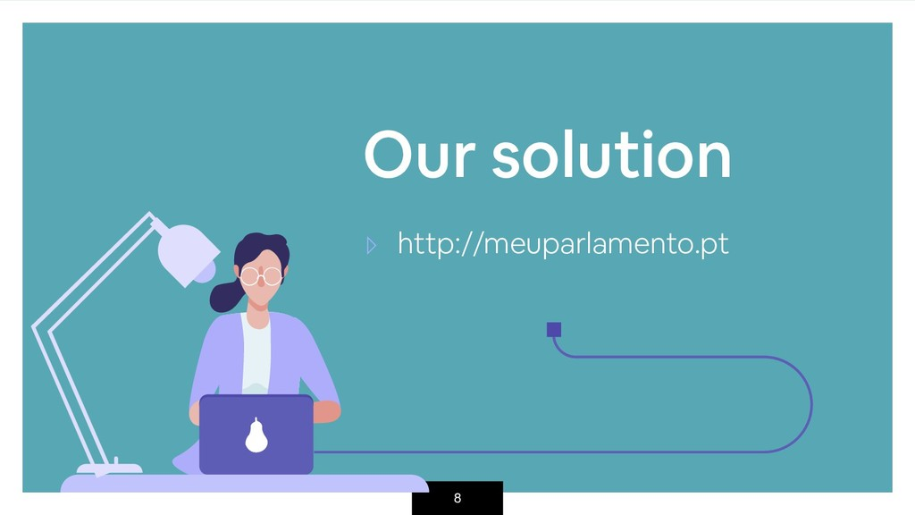 8 Our solution ▹ http://meuparlamento.pt