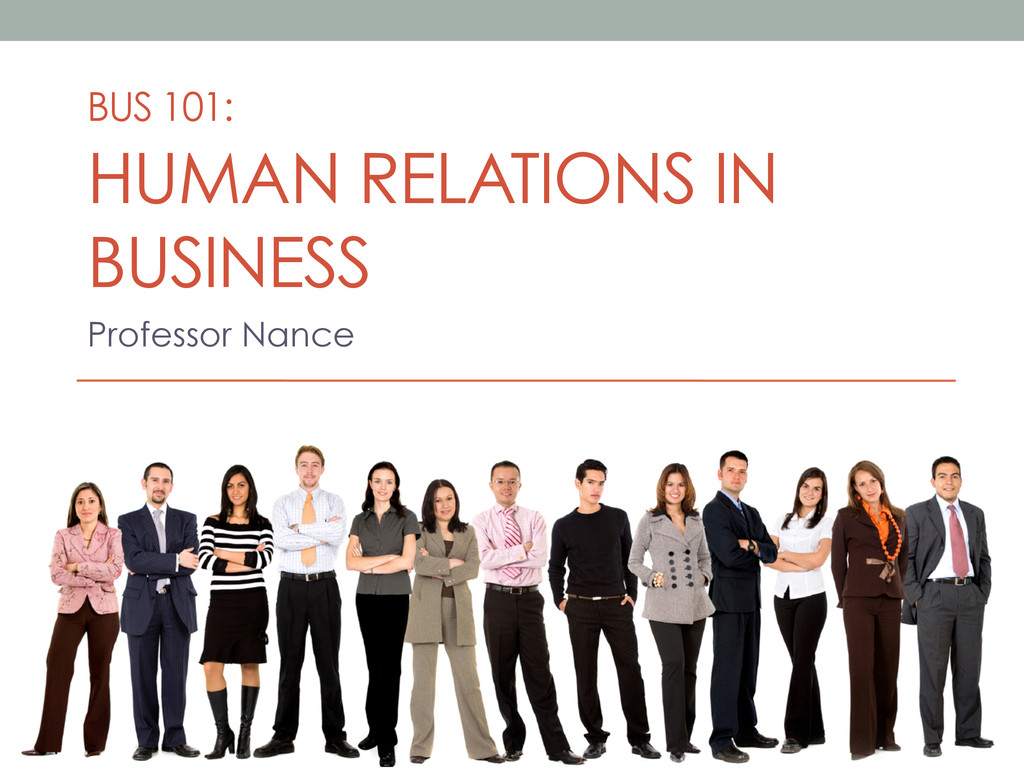 BUS 101: HUMAN RELATIONS IN BUSINESS Professor ...