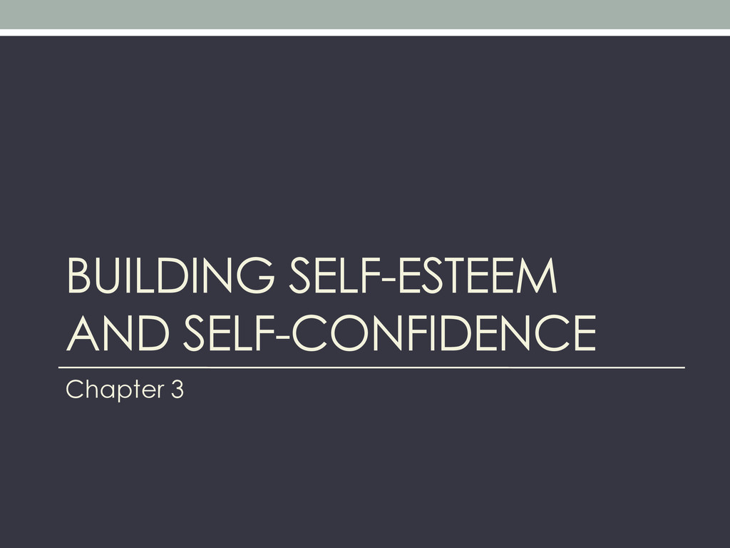 BUILDING SELF-ESTEEM AND SELF-CONFIDENCE Chapte...