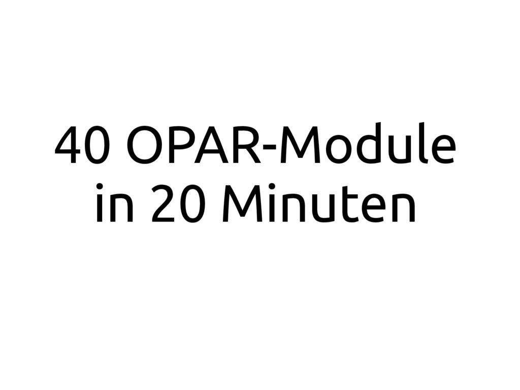 40 OPAR-Module in 20 Minuten
