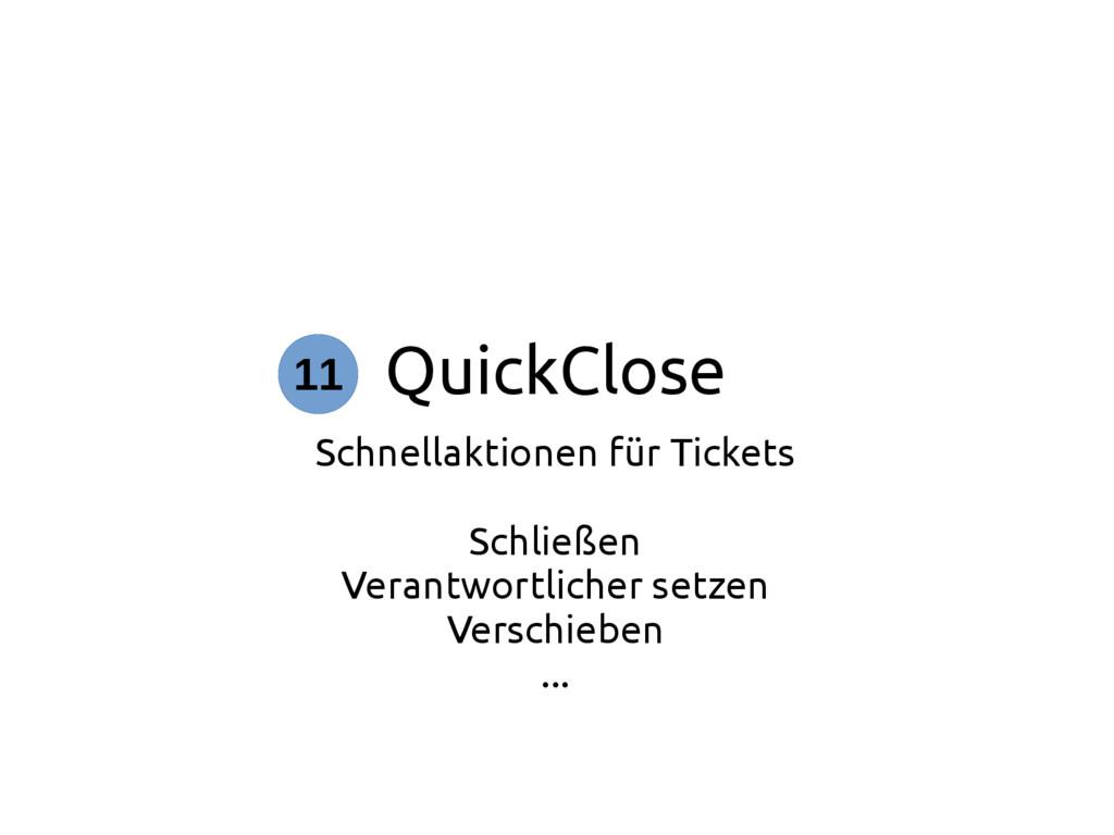 QuickClose Schnellaktionen für Tickets Schließe...