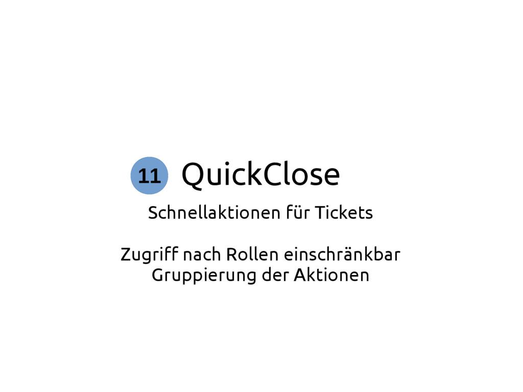QuickClose Schnellaktionen für Tickets Zugriff ...