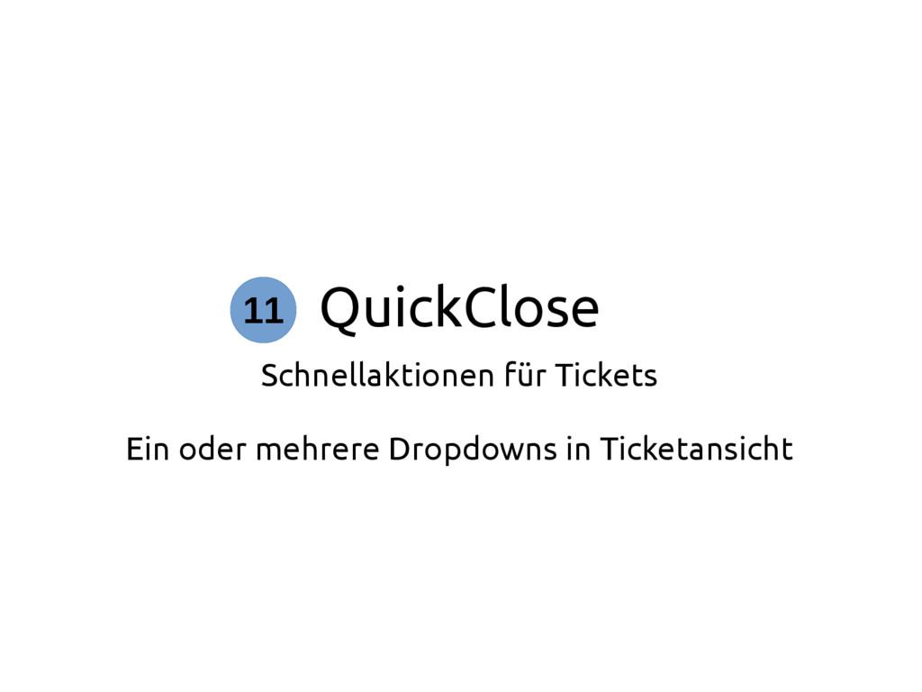 QuickClose Schnellaktionen für Tickets Ein oder...