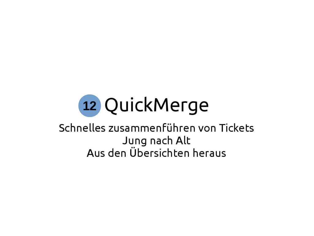 QuickMerge Schnelles zusammenführen von Tickets...