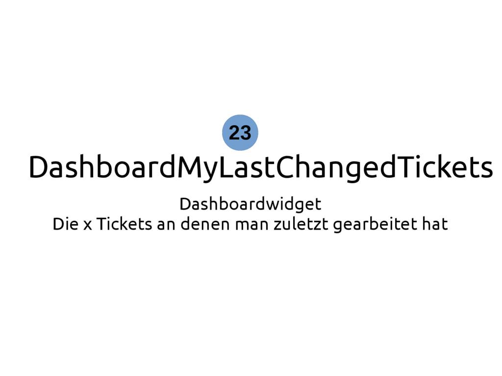 DashboardMyLastChangedTickets Dashboardwidget D...