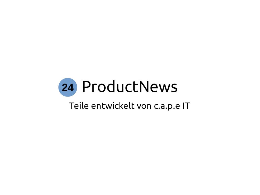 ProductNews Teile entwickelt von c.a.p.e IT 24