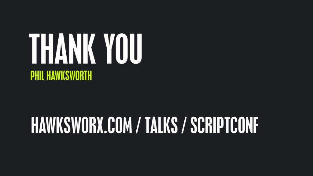 THANK YOU PHIL HAWKSWORTH HAWKSWORX.COM / TALKS...