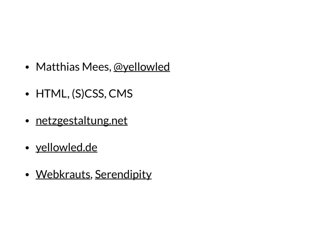 • Matthias Mees, @yellowled • HTML, (S)CSS, CMS...