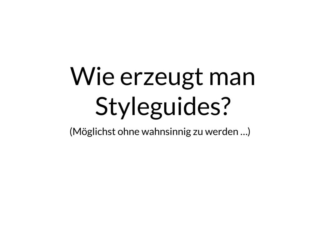 Wie erzeugt man Styleguides? (Möglichst ohne w...
