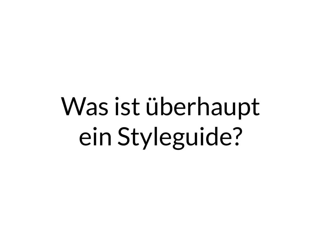 Was ist überhaupt ein Styleguide?
