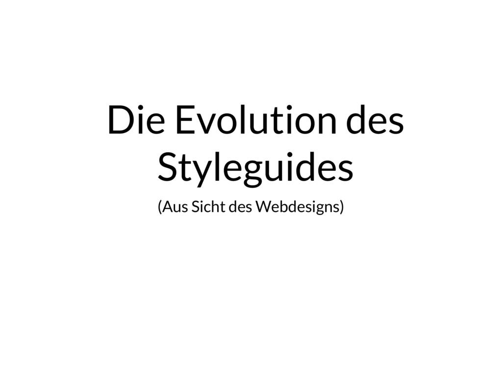 Die Evolution des Styleguides (Aus Sicht des W...