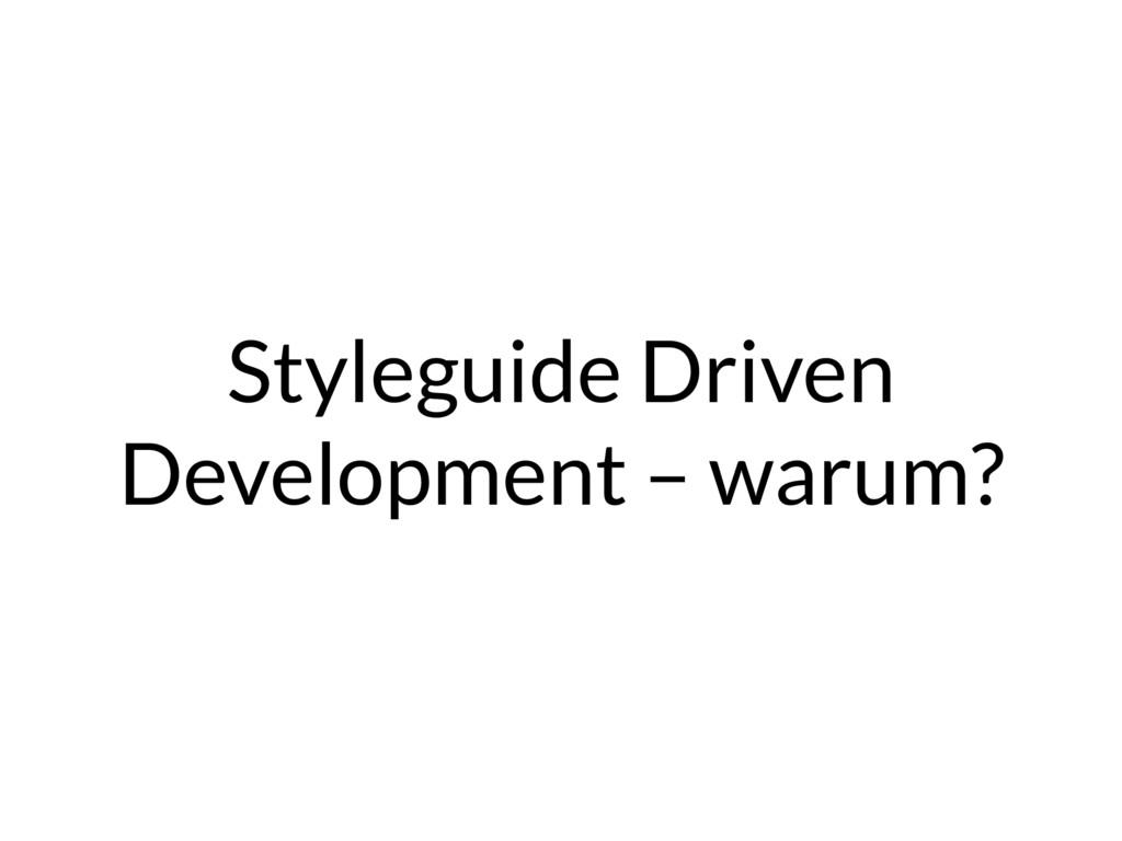 Styleguide Driven Development – warum?