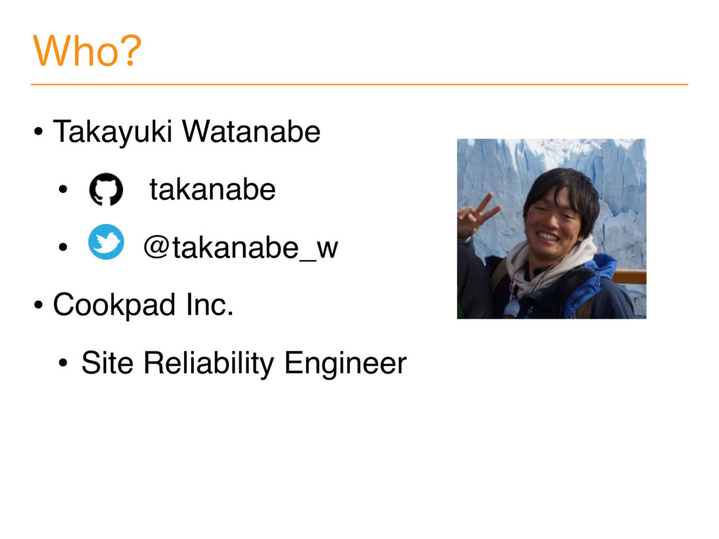 • Takayuki Watanabe • takanabe • @takanabe_w • ...