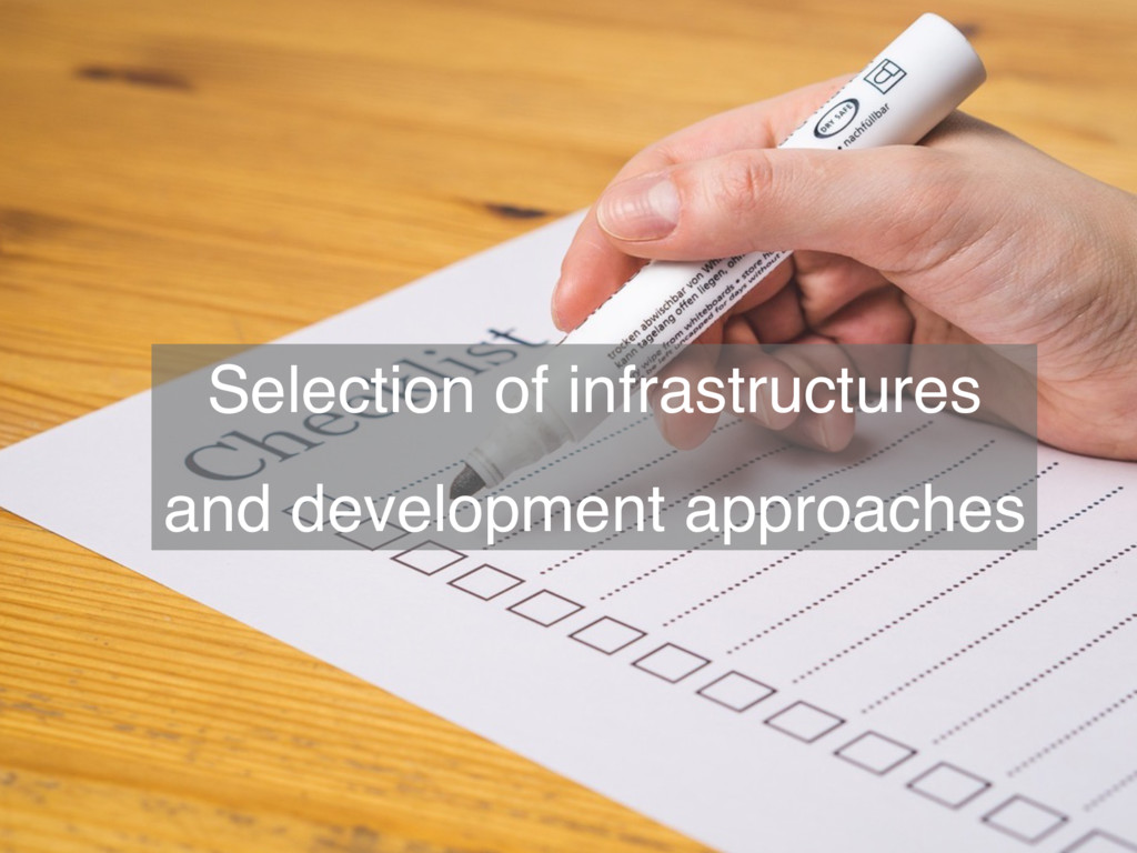 Selection of infrastructures and development ap...