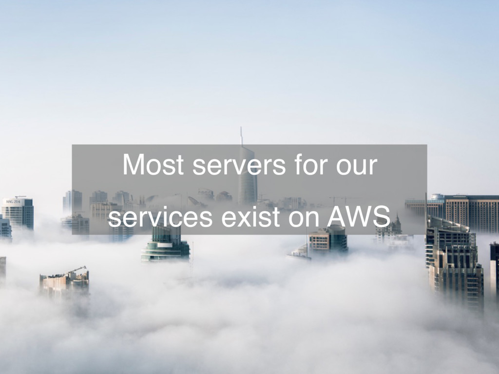 """84 Most servers for our services exist on AWS"