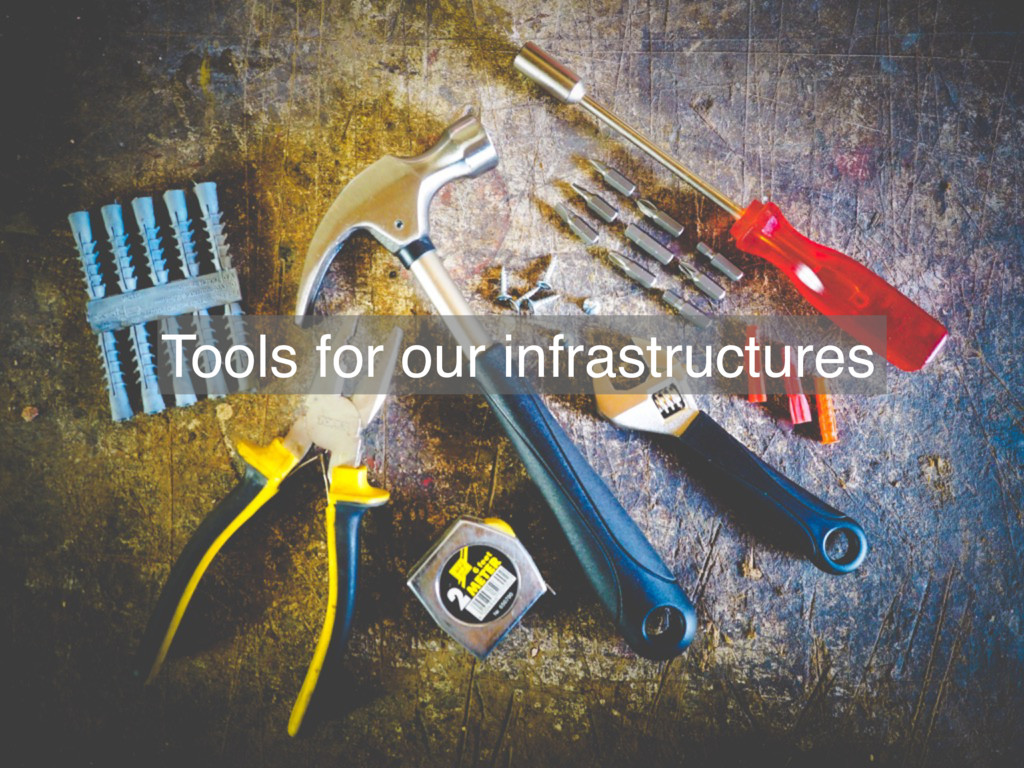 Tools for our infrastructures