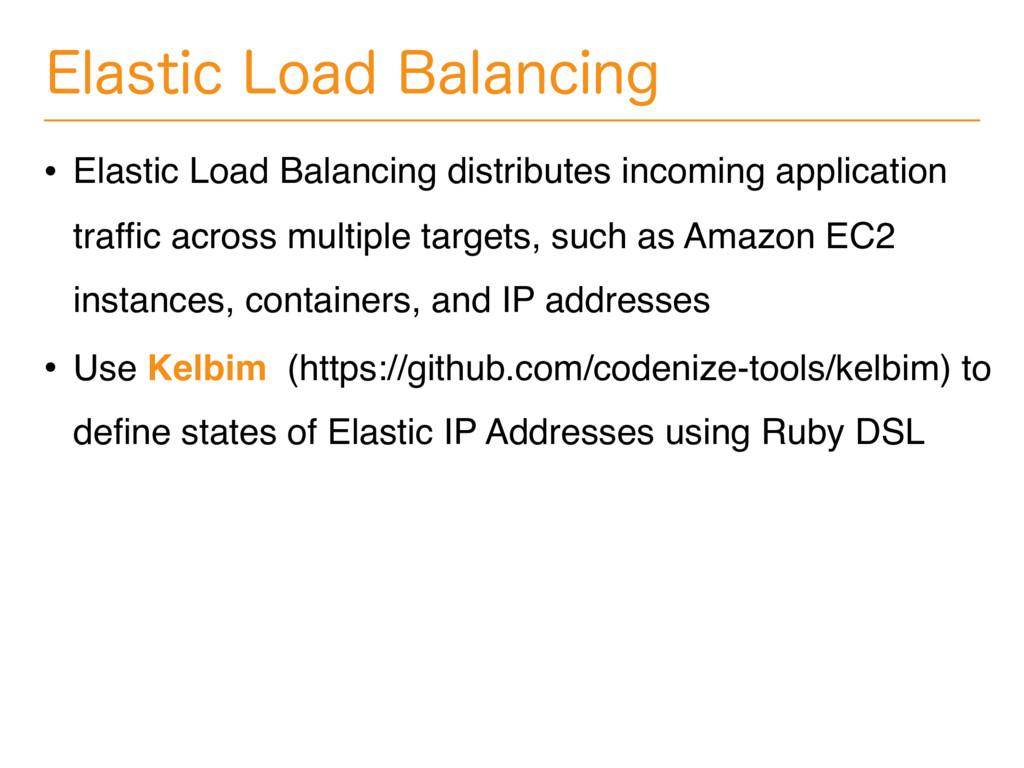 &MBTUJD-PBE#BMBODJOH • Elastic Load Balancing...