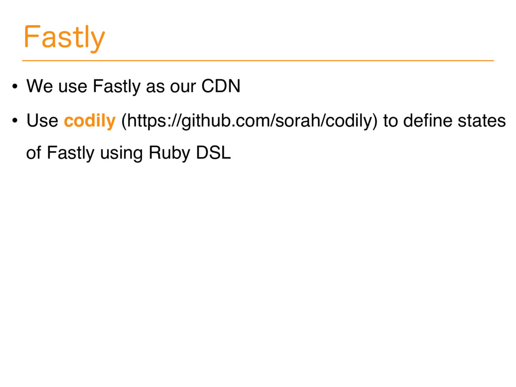 'BTUMZ • We use Fastly as our CDN • Use codily ...