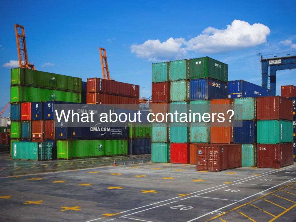 What about containers?