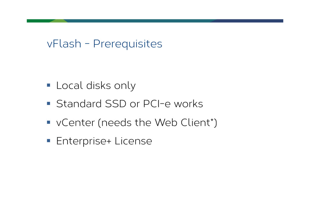 vFlash - Prerequisites § Local disks only §...