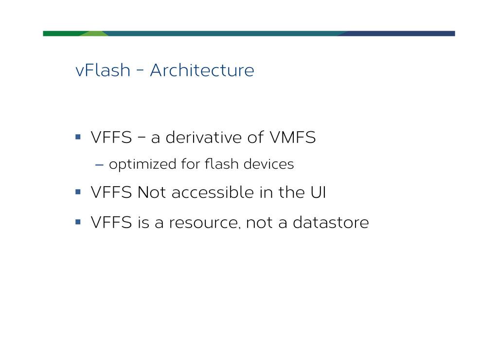 vFlash - Architecture § VFFS – a derivative o...