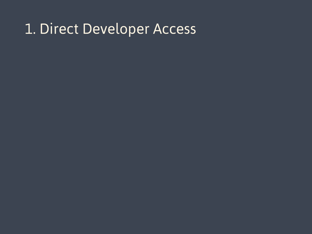 1. Direct Developer Access