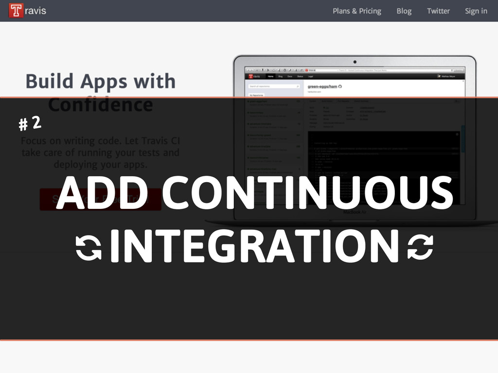 ADD CONTINUOUS INTEGRATION # 2 % %