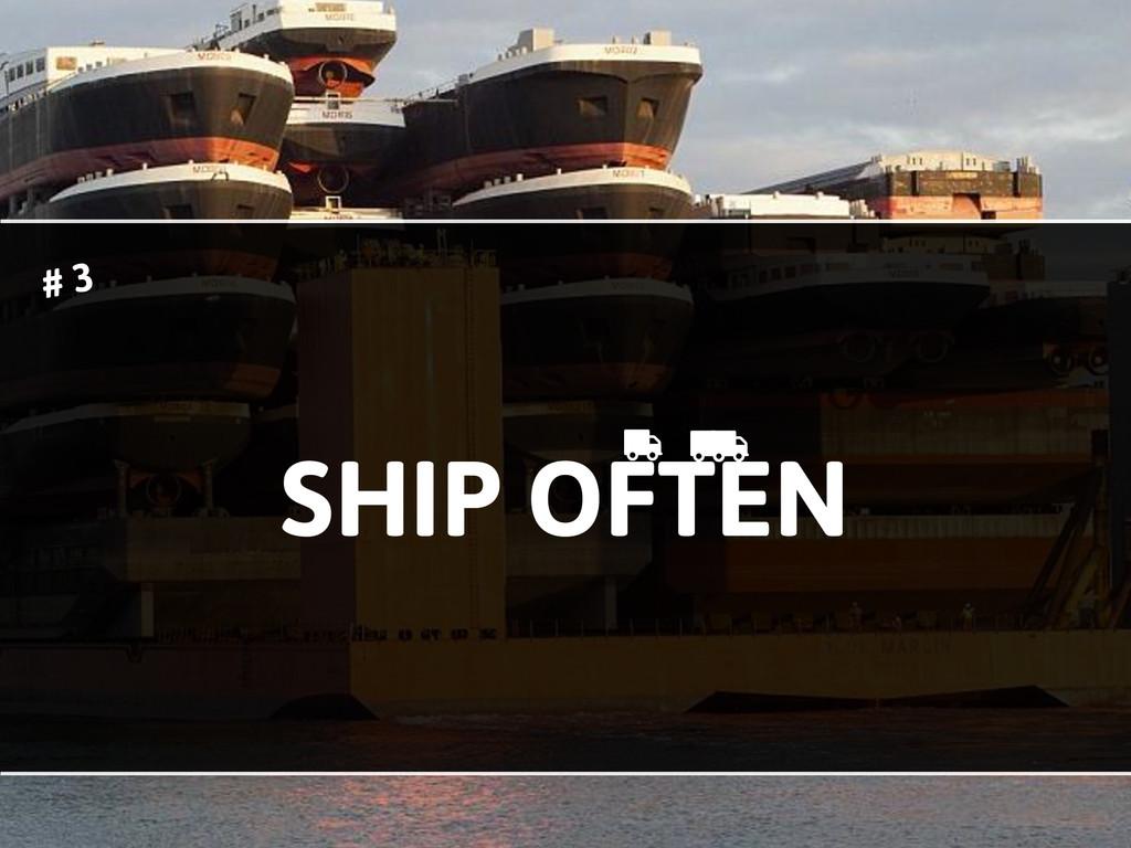 SHIP OFTEN & & & # 3