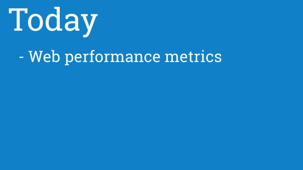 - Web performance metrics Today