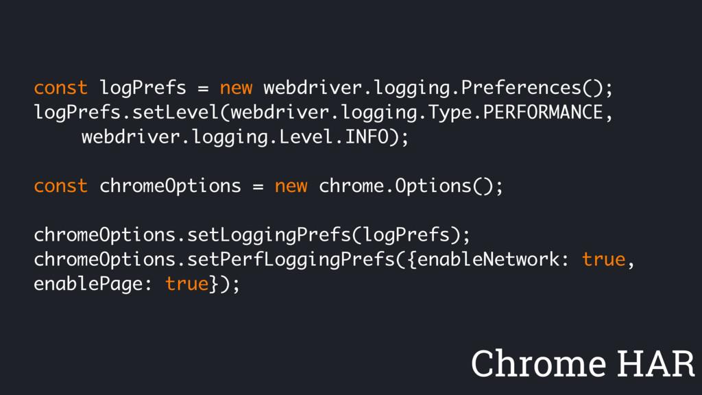Chrome HAR const logPrefs = new webdriver.loggi...