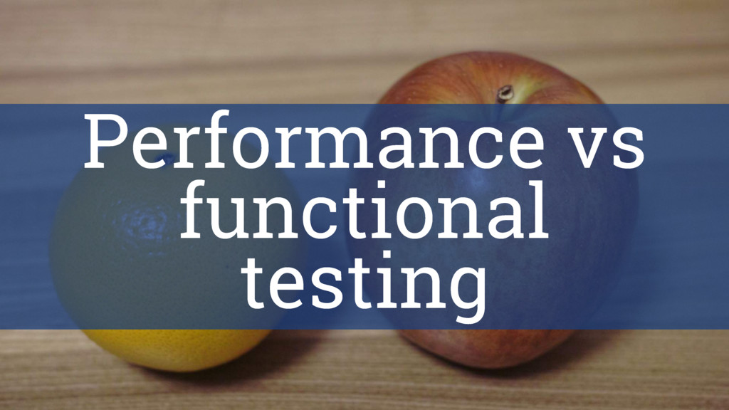 Performance vs functional testing